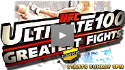 Begin the Count Down to the Greatest 100 UFC Fights of All Time Sunday Night