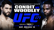 "Former interim titleholder ""The Natural Born Killer"" Carlos Condit continues his quest for another shot at championship glory when he squares off against hard-hitting Tyron ""The Chosen One"" Woodley at UFC 171 on Saturday, March 15."