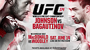 The UFC Flyweight title is on the line Saturday, June 14th at UFC 174 as the champ, Demetrious Johnson takes on Ali Bagautinov who is on an 11 fight win streak. The co-main event is a pivotal welterweight bout as Rory MacDonald takes on Tyron Woodley.