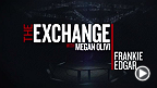 The Exchange Preview: Frankie Edgar