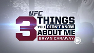 Rising bantamweight Bryan Caraway reveals three things fans might not know about him, including his favorite Christmas present and what he'd be doing if he wasn't a UFC fighter.