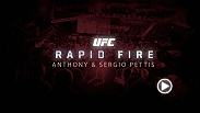 Anthony and Sergio Pettis sit with UFC correspondent Megan Olivi for a game of rapid fire, where they answer questions with the first thing to come to mind. Anthony and Sergio both take the Octagon at UFC 181 this weekend.