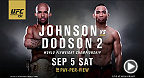"One of the most dominant UFC champions ever, Demetrious ""Mighty Mouse"" Johnson, faces the one man with the power to dethrone him, No.1 contender John ""The Magician"" Dodson. In the rematch of the greatest flyweight title fight of all time."