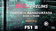 Catch the UFC 196 prelims on FS1, featuring Brandon Thatch vs. Siyar Bahadurzada and Erick Silva vs. Nordine Taleb. The action begins on Saturday at March 5 at 8pm/5pm ETPT.