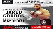 Dana White: Lookin' For a Fight star Jared Gordon makes his UFC debut on Saturday, May 13 on the prelims of UFC 211.