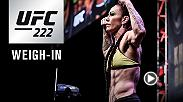 Watch the UFC 222 Weigh-in on Friday, March 2 at 7pm/4pm ETPT.