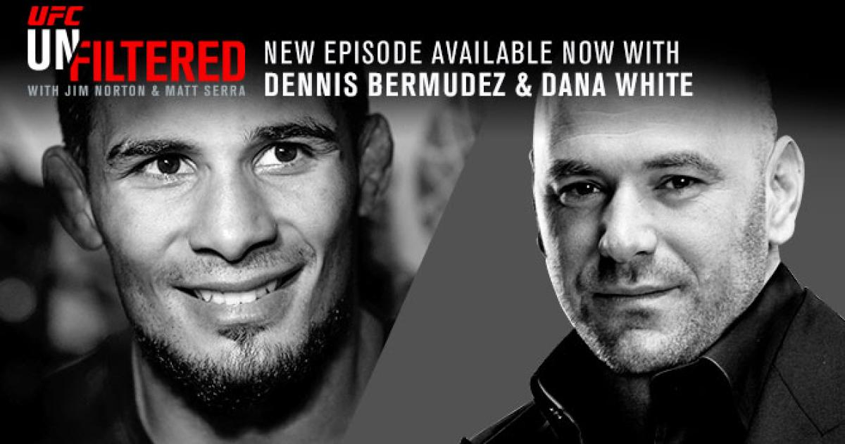 UFC Unfiltered: Dana White and Dennis Bermudez