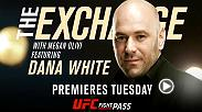 The Exchange featuring UFC President Dana White premieres on Tuesday exclusively on UFC FIGHT PASS.